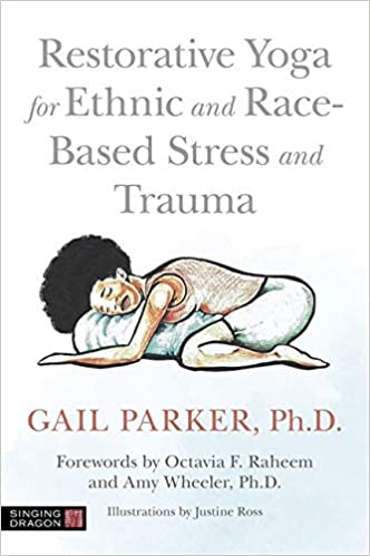 Dr. Gail Parker - Restorative yoga for race based trauma