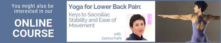 YogaUOnline course with Donna Farhi Yoga for Lower Back Pain: Keys to Sacroiliac Stability and Ease of Movement