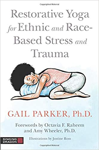 Restorative Yoga for Ethnic and Race-Based Stress and Trauma Book by Dr. Gail Parker