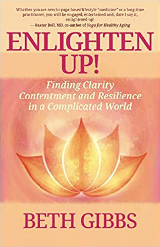 Enlighten Up by Beth Gibbs yoga therapist and writer, finding clarity, contentment and resilience