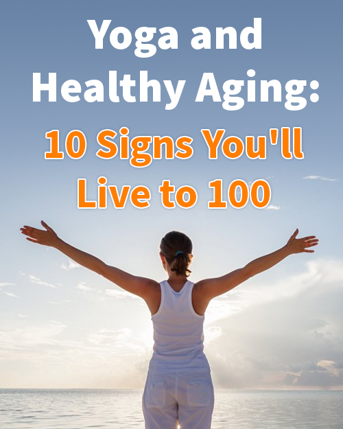 Yoga and Healthy Aging: 10 Signs You'll Live to 100