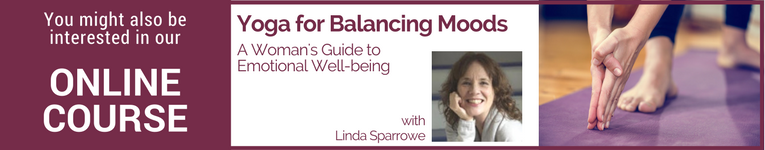 "Online course with Linda Sparrowe titled, ""Yoga for Balancing Moods: A Woman's Guide to Emotional Well-Being"""
