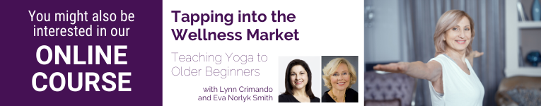 YogaUOnline course, Eva Norlyk Smith, Lynn Crimando, Teaching yoga to older beginners, YogaU webinar, practice tips