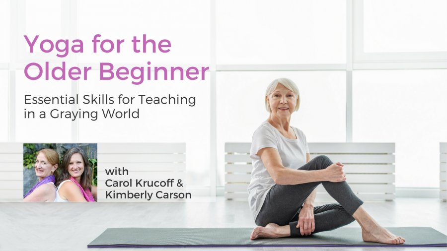 Teaching Yoga To Older Beginners Essential Skills For Teaching In A Graying World Eb Yogauonline