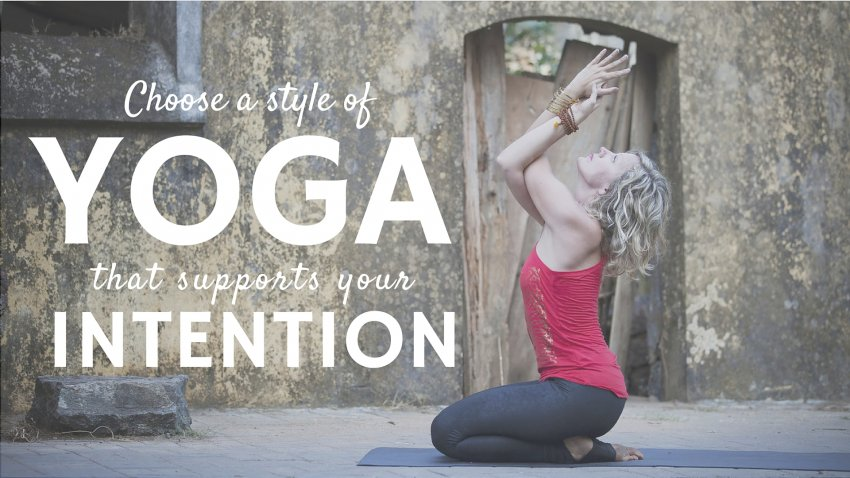 How To Choose A Yoga Style Fit Your Intention