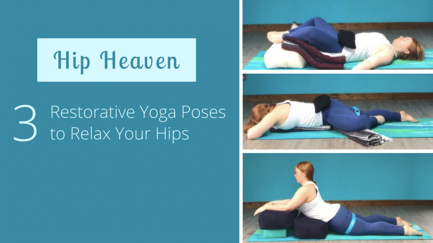 Hip Heaven 3 Restorative Poses To Relax Your Hips Yogauonline