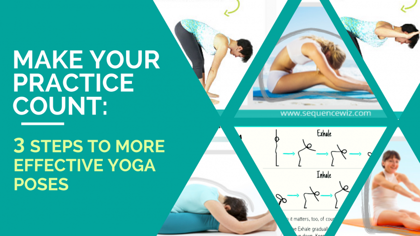 Make Your Practice Count 3 Steps To More Effective Yoga Poses